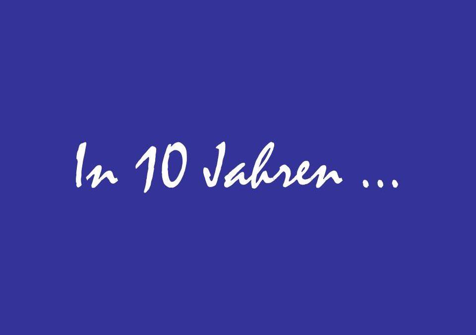 10 Jahre von heute an …