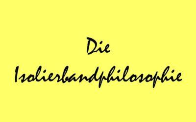 Die Isolierbandphilosophie